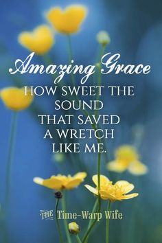 amazing grace quotes - amazing grace, how sweet the sound that saved a wretch like me. I once was lost but now am found, was blind but now I see...John 3:16-For God so love the world that He gave his only begotten Son; whosoever believes in Him will not perish but have everlasting life.