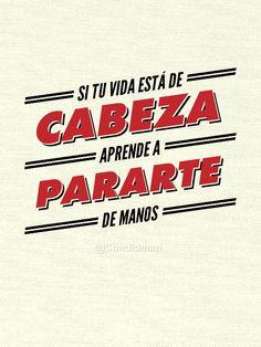 """Si tu #Vida está de #Cabeza, #Aprende a pararte de #Manos"". #Citas #Frases @Candidman"