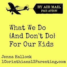 What we Do and Don't Do For Our Kids