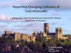 Hyperfine-Changing Collisions of Cold Molecules J. Aldegunde, Piotr Żuchowski and Jeremy M. Hutson University of Durham EuroQUAM meeting Durham April. Physics Department, Durham, Collaboration, New York Skyline, Colorado, 18th, Presentation, University, Cold