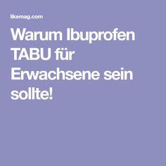 Warum Ibuprofen TABU für Erwachsene sein sollte!