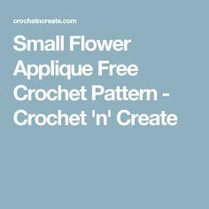 Small Flower Applique Free Crochet Pattern - Crochet 'n' Create