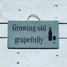 Growing Old Grapefully 🍇 Signs By Seasalt Funny wine gifts and quotes.
