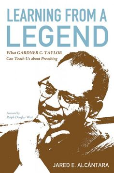 Learning from a Legend (What Gardner C. Taylor Can Teach Us about Preaching; BY Jared E. Alcantara; FOREWORD BY Ralph Douglas West; Imprint: Cascade Books). In April 2015, America's last pulpit prince died. When Gardner C. Taylor (1918-2015), former senior pastor of Concord Baptist Church in Brooklyn, departed this life at the age of ninety-six, the United States lost one of the greatest preachers of the twentieth century. Unfortunately, not enough preachers today know his name or why his...