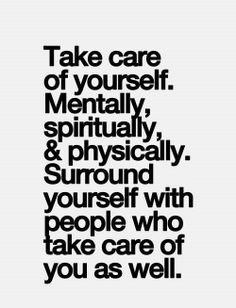 Take care of yourself! No one else will. Self <3