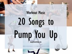Workout Music: 20 songs to Pump You Up www.simplycleanandfit.com