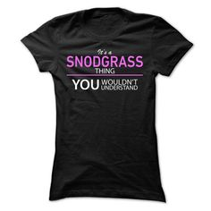 Its A SNODGRASS Thing - #gift ideas #birthday gift. WANT  => https://www.sunfrog.com/Names/Its-A-SNODGRASS-Thing-iyatk-Ladies.html?id=60505