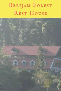 Berijam forest rest house. Stay at the mystic Berijam forest rest house in Kodaikanal, which was a safe-house to British soldiers in pre-independent India.