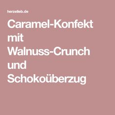 Caramel-Konfekt mit Walnuss-Crunch und Schokoüberzug