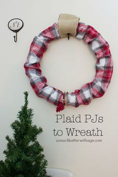 Could you do this differently & make it work? Plaid PJs to Wreath Wreaths And Garlands, Holiday Wreaths, Holiday Crafts, Holiday Decor, Holiday Ideas, Christmas Art, All Things Christmas, Christmas Decorations, Xmas