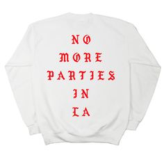 No More Parties in LA Kanye West The Life of Pablo Sweatshirt