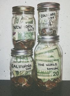 Put money in jars with the name of the place you want to go! Smart way to save for a trip!