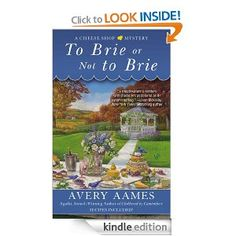To Brie or Not To Brie (CHEESE SHOP MYSTERY): Avery Aames: Amazon.com: Kindle Store here is thelink to my review: http://www.myshelf.com/mystery/13/tobrieornottobrie.htm