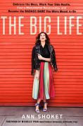 Title: The Big Life: Embrace the Mess, Work Your Side Hustle, Find a Monumental Relationship, and Become the Badass Babe You Were Meant to Be, Author: Ann Shoket