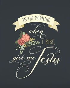 Heart In the morning when I rise, give me Jesus.In the morning when I rise, give me Jesus. Give Me Jesus, My Jesus, I Love Jesus, Cool Jesus, Jesus Loves Me, Beautiful Words, Life Quotes Love, Jesus Love Quotes, Bible Verses Quotes