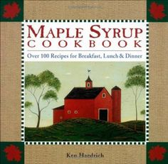 Maple Syrup Cookbook: 100 Recipes for Breakfast, Lunch & Dinner - http://spicegrinder.biz/maple-syrup-cookbook-100-recipes-for-breakfast-lunch-dinner/