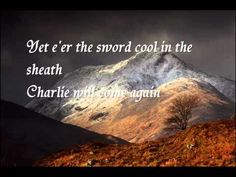 Skye Boat Song. This is what the You Tube poster said about it:  This Scottish folk song is about the escape of Bonnie Prince Charlie, over the sea to Skye, after his defeat at Culloden in 1746. The author of this song, often used as a lullaby, is unknown.
