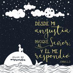 Jonas 2:1-3 Entonces oró Jonás a Jehová su Dios desde el vientre del pez, y dijo: Invoqué en mi angustia a Jehová, y él me oyó; desde el seno del Seol clamé, y mi voz oíste. Me echaste a lo profundo, en medio de los mares, y me rodeó la corriente; todas tus ondas y tus olas pasaron sobre mí.♔