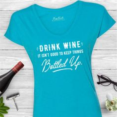 Drink Wine It Isn't Good to Keep Things Bottled Up Ladies funny wine tee shirt