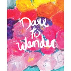 Dare to wander. Yes.