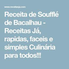 Receita de Soufflé de Bacalhau - Receitas Já, rapidas, faceis e simples Culinária para todos!!!
