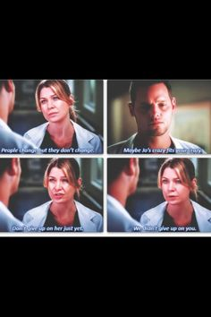 """""""People change, but they don't change. Maybe Jo's crazy fits your crazy. Don't give up on her just yet. We didn't give up on you."""" Meredith to Alex. Grey's Anatomy quotes"""