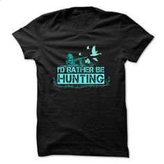 Hunting T-Shirt - Id Rather Be Hunting - #christmas tee #lace sweatshirt. PURCHASE NOW => https://www.sunfrog.com/Hobby/Hunting-T-Shirt--Id-Rather-Be-Hunting.html?68278
