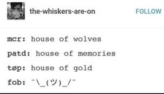 Also the mash up of House of Memories/gold/wolves is its called House of golden wolf memories Emo Band Memes, Mcr Memes, Music Memes, Emo Bands, Music Bands, Funny Memes, Music Mood, My Music, Piano Music