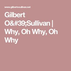 Gilbert O'Sullivan | Why, Oh Why, Oh Why