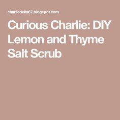 Curious Charlie: DIY Lemon and Thyme Salt Scrub
