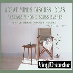 So True. Great minds discuss ideas average minds discuss events small minds discuss people - Eleanor Roosevelt Sports Vinyl Wall Decal Sticker Mural Quotes Words LI001GreatmindsV