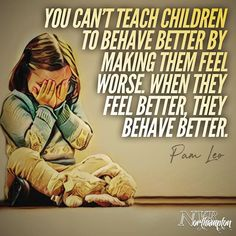 """""""You can't teach children to behave better by making them feel worse. When they  feel better, they behave better."""" - Pam Leo   #ChallengingBehaviour #DevelopmentalTrauma #ChildTrauma #CPV #ACEs #NVRnorthampton  #NVR #NonviolentResistance #Connection #RelationalRepair #CompassionateAction #ConnectedChildRaising #PamLeo #Quotes"""