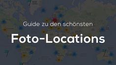 Der Guide zu den schönsten Foto-Locations – Die schönsten Orte zum Fotografieren weltweit