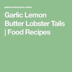 Garlic Lemon Butter Lobster Tails | Food Recipes