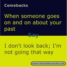 somebody keeps bringing up your past shut them up with this comeback. Check out our top ten comeback lists.If somebody keeps bringing up your past shut them up with this comeback. Check out our top ten comeback lists. Funny Insults And Comebacks, Best Comebacks Ever, Savage Comebacks, Snappy Comebacks, Clever Comebacks, Funny Comebacks, Awesome Comebacks, Sassy Quotes, Sarcastic Quotes