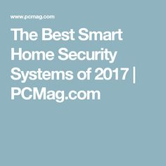 The Best Smart Home Security Systems of 2017 | PCMag.com #homesecuritysystemarticles