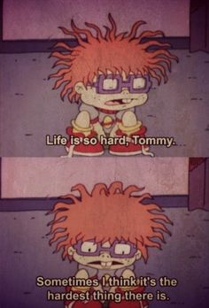 Life is so hard, Tommy.