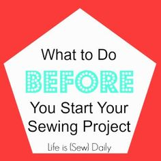 Life is {Sew} Daily: What to Do BEFORE You Begin a Sewing Project