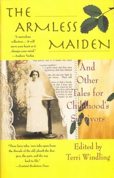 The Armless Maiden: And Other Tales for Childhood's Survivors by Terri Windling, http://www.amazon.com/dp/0312862210/ref=cm_sw_r_pi_dp_6ALCqb10ZE58Y