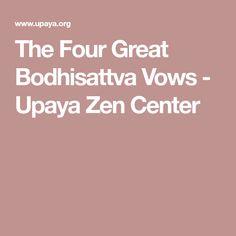 The Four Great Bodhisattva Vows - Upaya Zen Center Zen Center, Lotus Sutra, The Four, Vows