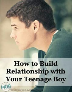 Build a relationship with your teen boy