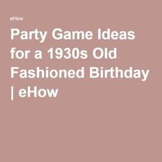 Party Game Ideas for a 1930s Old Fashioned Birthday | eHow.com #1930s #birthday #eHowcom #fashioned #game #ideas #party 85th Birthday, 90th Birthday Parties, Birthday Party Games, Birthday Ideas, 1930s Party, Game Ideas, Party Ideas, American Girl Birthday, Games To Play With Kids