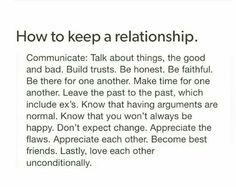 I followed these words of advice very strictly with someone for two years. Admittedly, I was dishonest a few times and understand how that breaks trust. I know someone who needs to read the part leave the past in the past, especially ex's. Ex's are ex's for a reason. Don't lay your insecurities at other people's feet!