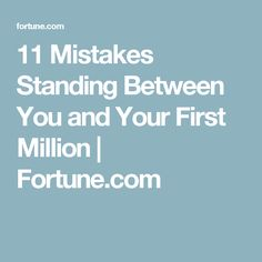 11 Mistakes Standing Between You and Your First Million   Fortune.com