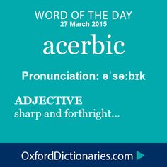 Word of the Day: acerbic Click through to the full definition, audio pronunciation, and example sentences: http://www.oxforddictionaries.com/definition/english/acerbic