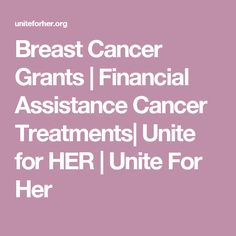 Breast Cancer Grants   Financial Assistance Cancer Treatments  Unite for HER   Unite For Her
