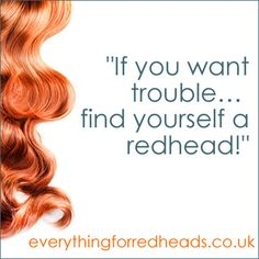 If you want trouble redhead quote