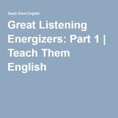Great Listening Energizers: Part 1 | Teach Them English