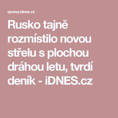 Rusko tajně rozmístilo novou střelu s plochou dráhou letu, tvrdí deník - iDNES.cz