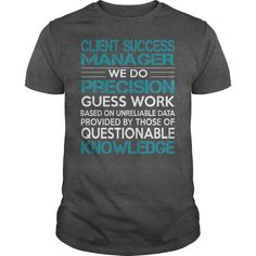 Client Success Manager We Do Precision Guess Work Knowledge T Shirt, Hoodie Client Manager